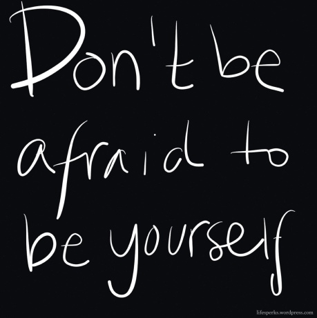 dont-be-afraid-to-be-yourself