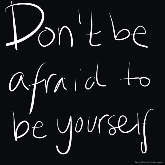 dont-be-afraid-to-be-yourself.jpg